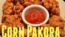 Corn Pakora - Corn Fritter Tea Time Snack -Crispy Appetizer