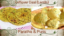 Leftover Daal Puris and Parathas / Lentil Breads