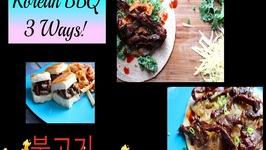 Korean BBQ Bulgogi - 3 Ways -Korean Food BBQ Fusion