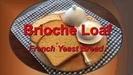 Brioche Bread- French Yeast Bread