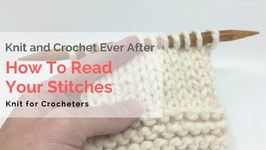 How To Read Your Stitches - Knit For Crocheters Series