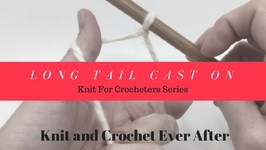 Long Tail Cast On For Beginners - Knit For Crocheters Series