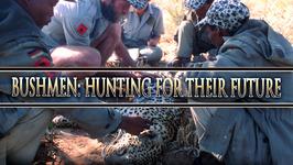 Bushmen: Hunting for their Future