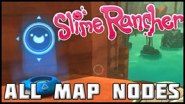 Slime Rancher - ALL MAP NODE LOCATIONS The Navigation Update 34