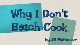 Why I Don't Batch Cook