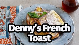Make Amazing Dennys French Toast