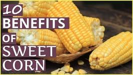 Top 10 Health Benefits Of Sweet Corn