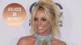 Britney tiene ya 36 años