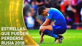 Las estrellas que se podrían perder Rusia 2018