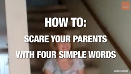 How to Scare Your Parents... With Four Simple Words
