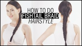 How To Do Fishtail Braid Hairstyle - Step By Step Tutorial For Beginners