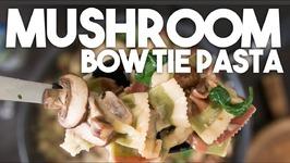 MUSHROOM Bowtie Farfalle -Easy Weeknight Meals
