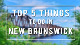 TOP 5 THINGS TO DO in NEW BRUNSWICK - CANADA 150th CELEBRATIONS