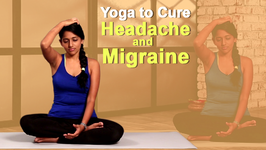 Yoga To Cure Headache And Migraine - Easy Yoga Workout Natural Methods To Cure Headache