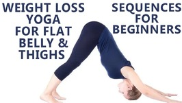 Yoga for Beginners - Weight Loss Yoga for Flat Belly and Thighs - 5 Beginners Yoga Sequences