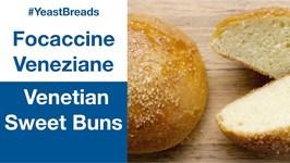 Oh So Sweet- Venetian Sweet Buns Focaccine Veneziane