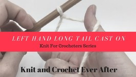 Left Hand Long Tail Cast On For Beginners - Knit For Crocheters Series