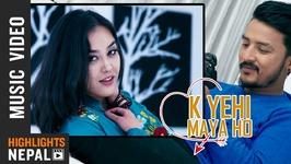 K YEHI MAYA HO -- Nepali Romantic Love Song 2018 - Netra Gurung - Jyotsna Yogi & Rohan Nepali