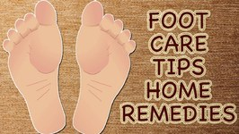 Foot Care - Foot, Toe And Heel Care Tips At Home - Cracked Heels - Swollen Feet - Nail Fungus