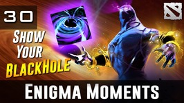 Dota 2 Enigma Moments Ep. 30