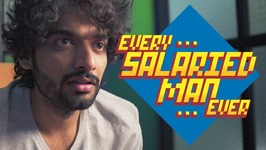 Every Salaried Man Ever - Being Indian