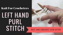 Left Hand Purl Stitch For Crocheters - Knit For Crocheters Series
