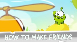 How to Make Friends- Om Nom's Guide to True Friendship- Part 2