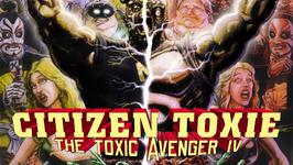 Citizen Toxie The Toxic Avenger Part IV