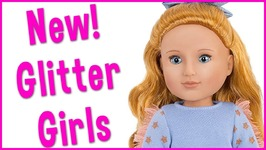 New Glitter Girls Dolls from the Makers of Our Generation Review and Unboxing
