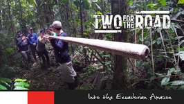 Two for the Road Episode 103 - Into the Ecuadorian Amazon