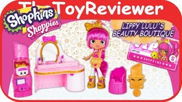 Shopkins Shoppies Lippy Lulu's Beauty Boutique NEW 2017 Doll Unboxing Toy Review