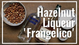 How To Make Hazelnut Liqueur 'Frangelico'