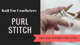 Purl Stitch For Crocheters - Knit For Crocheters Series