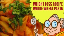 Lose Weight Naturally - Weight Loss Recipes - Whole Wheat Pasta - Vegetarian Diet Plan