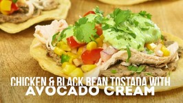 Chicken And Black Bean Tostada With Avocado Cream
