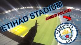 CLIMBING ETIHAD STADIUM - ARMED POLICE CAME
