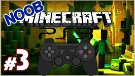Noob Plays Minecraft PS3 Edition - Hoping I Don't Die Part 3