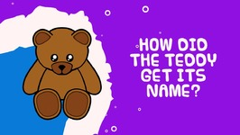 How Did The Teddy Bear Get Its Name - Amazing Facts For Kids
