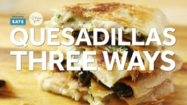 Kickass Quesadillas Three Ways