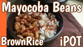 How To Cook Mayocoba Beans And Brown Jasmine Rice In The Instant Pot