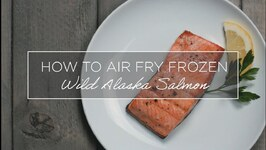 How to Air Fry Frozen Wild Alaska Salmon