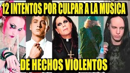 12 ATTEMPTS TO BLAME THE MUSIC BY VIOLENT ACTS  Los 12 Más