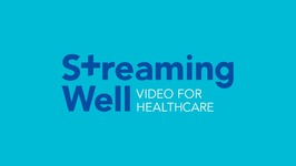 Streaming Well - Video for Healthcare