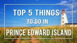 TOP 5 THINGS TO DO IN PRINCE EDWARD ISLAND!  Canada 150th Celebrations