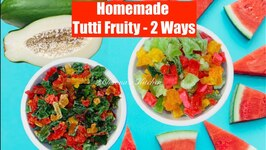 Homemade Tutti Fruity Video Recipe Candid Papaya And Watermelon Rinds
