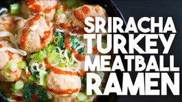 SRIRACHA Turkey Meatball RAMEN - Easy Weeknight Meals