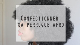 Confectionner sa perruque afro X Big beautiful hair - Tuto Coiffure