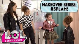 LOL Surprise Makeover Series SPLAM!