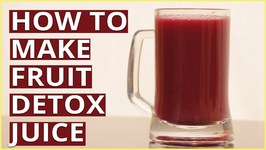 How To Make Fruit Detox Juice?