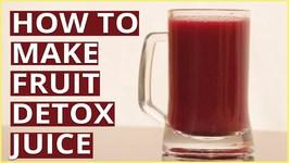How To Make Fruit Detox Juice?